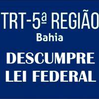 Justiça do Trabalho da Bahia desrespeita LEI Federal